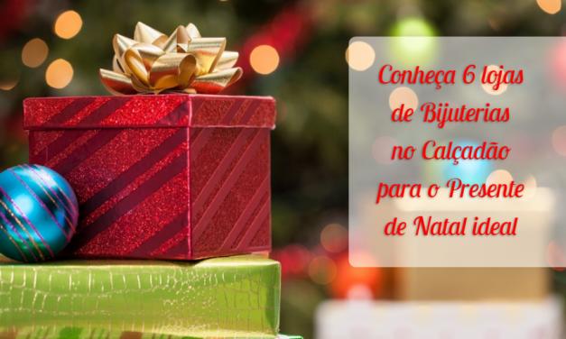 Conheça 6 lojas de Bijuterias no Calçadão para o Presente de Natal ideal